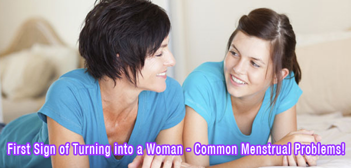 First Sign of Turning into a Woman - Common Menstrual Problems!